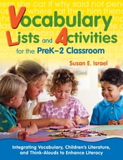 Vocabulary Lists and Activities for the PreK-2 Classroom - Integrating Vocabulary, Children's Literature, and Think-Alouds to Enhance Literacy ebook by Susan E. Israel