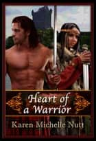 Heart of a Warrior ebook by Karen Michelle Nutt