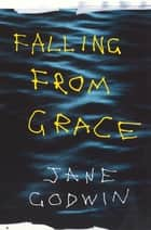 Falling From Grace ebook by Jane Godwin
