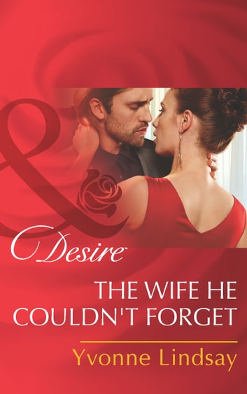 The Wife He Couldn't Forget (Mills & Boon Desire) 電子書 by Yvonne Lindsay