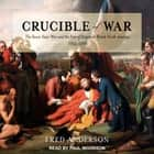 Crucible of War - The Seven Years' War and the Fate of Empire in British North America, 1754-1766 audiobook by Fred Anderson