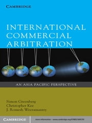 International Commercial Arbitration - An Asia-Pacific Perspective ebook by Simon Greenberg, Christopher  Kee, J. Romesh Weeramantry