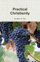 Practical Christianity ebook by Arthur W Pink