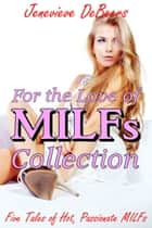 For the Love of MILFs Collection ebook by Jenevieve DeBeers