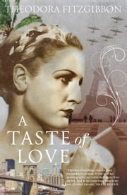 A Taste of Love – The Memoirs of Bohemian Irish Food Writer Theodora FitzGibbon: Adventures in Food, Culture and Love ebook by Theodora FitzGibbon