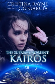 The Supreme Moment: Kairos - Fractured Multiverse, #1 ebook by Cristina Rayne, C.G. Garcia