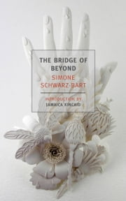 The Bridge of Beyond ebook by Simone Schwarz-Bart,Jamaica Kincaid,Barbara Bray