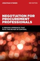 Negotiation for Procurement Professionals - A Proven Approach that Puts the Buyer in Control eBook by Jonathan O'Brien