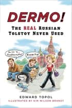 Dermo! - The Real Russian Tolstoy Never Used ebook by Edward Topol, Laura E. Wolfson, Kim Wilson Brandt