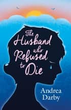 The Husband Who Refused to Die ebook by Andrea Darby