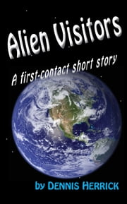 Alien Visitors ebook by Dennis Herrick