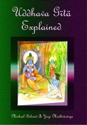 Uddhava Gita Explained ebook by Michael Beloved
