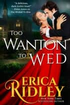 Too Wanton to Wed - Gothic Historical Romance ebook by