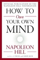 How to Own Your Own Mind ebook by Napoleon Hill