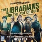 The Librarians and the Pot of Gold audiobook by Greg Cox
