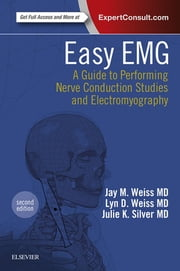 Easy EMG - A Guide to Performing Nerve Conduction Studies and Electromyography ebook by Lyn D Weiss,Jay M. Weiss,Julie K. Silver