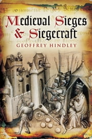 Medieval Sieges & Siegecraft ebook by Geoffrey Hindley
