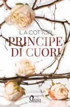 Principe di cuori eBook by L. A. Cotton, Chiara Cavini Benedetti