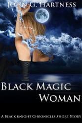 Black Magic Woman: A Black Knight Chronicles Short Story ebook by John Hartness