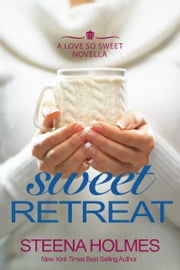 Sweet Retreat ebook by Steena Holmes