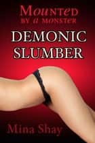Mounted by a Monster: Demonic Slumber ebook by Mina Shay