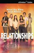 What the Bible Says About Relationships ebook by eChristian