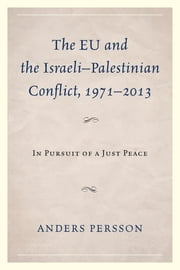 The EU and the Israeli–Palestinian Conflict 1971–2013 - In Pursuit of a Just Peace ebook by Anders Persson