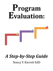 Program Evaluation: A Step-by-Step Guide ebook by Nancy F. Barrett
