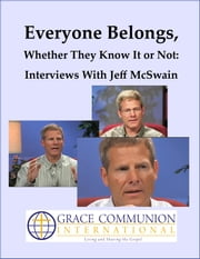 Everyone Belongs, Whether They Know It or Not: Interviews With Jeff McSwain ebook by Jeff McSwain