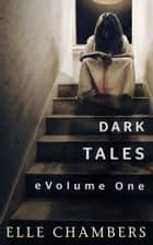 Dark Tales: eVolume One ebook by Elle Chambers