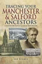 Tracing Your Manchester and Salford Ancestors ebook by Sue  Wilkes