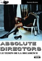 ABSOLUTE DIRECTORS - Le temps de la décadence ebook by Franck Buioni