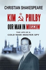 Kim Philby: Our Man in Moscow ebook by Christian Shakespeare