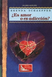 ¿Es Amor o Es Addición (Is It Love or Is It Addiction) ebook by Brenda Schaeffer, D.Min, M.A.L.P.,...