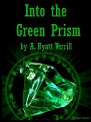 Into the Green Prism ebook by A Hyatt Verrill