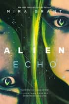Alien: Echo - An Original Young Adult Novel of the Alien Universe ebook by Mira Grant