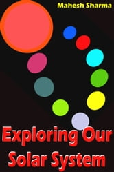 Exploring Our Solar System ebook by Mahesh Dutt Sharma