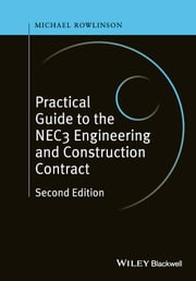 Practical Guide to the NEC3 Engineering and Construction Contract ebook by Michael Rowlinson