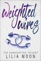 Weighted Wires ebook by Lilia Moon