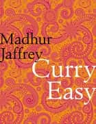 Curry Easy ebook by Madhur Jaffrey