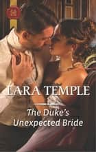 The Duke's Unexpected Bride - A Regency Historical Romance ebook by Lara Temple