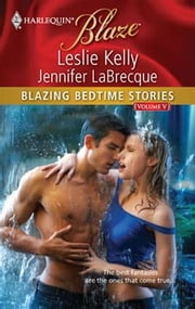 Blazing Bedtime Stories, Volume V - A Prince of a Guy\Goldie and the Three Brothers ebook by Leslie Kelly,Jennifer LaBrecque