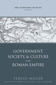 Rome, the Greek World, and the East - Volume 2: Government, Society, and Culture in the Roman Empire ebook by Fergus Millar