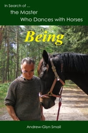 In Search of the Master Who Dances with Horses: Being ebook by Andrew-Glyn Smail