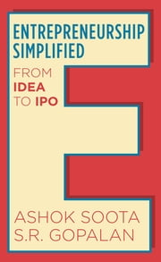 Entrepreneurship Simplified - From Idea to IPO ebook by Ashok Soota,S R Gopalan
