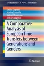 A Comparative Analysis of European Time Transfers between Generations and Genders ebook by Emilio Zagheni, Marina Zannella, Gabriel Movsesyan,...