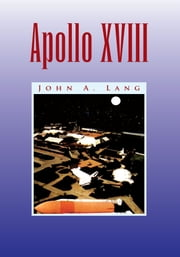 Apollo XVIII ebook by John A. Lang