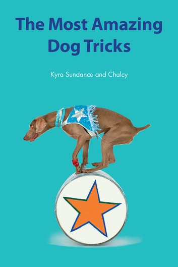 The Most Amazing Dog Tricks eBook by Kyra Sundance,Chalcy