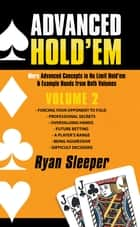 Advanced Hold'Em Volume 2 - More Advanced Concepts in No Limit Hold'Em & Example Hands from Both Volumes ebook by Ryan Sleeper