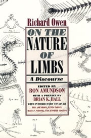 On the Nature of Limbs - A Discourse ebook by Richard Owen,Ronald Amundson,Brian K. Hall,Mary P. Winsor,Kevin Padian,Jennifer Coggon,Ronald Amundson